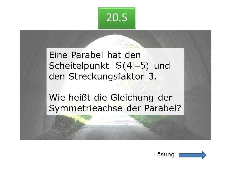 20.5 Eine Parabel hat den Scheitelpunkt und den Streckungsfaktor 3.