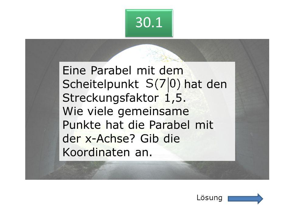 30.1 Eine Parabel mit dem Scheitelpunkt hat den Streckungsfaktor 1,5.