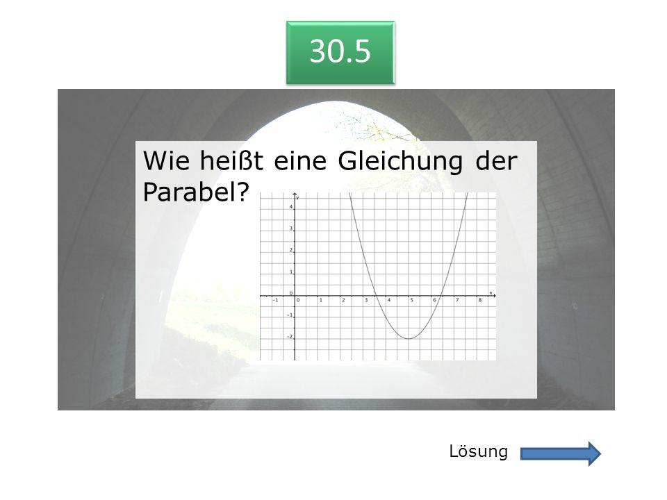 30.5 30.5 Wie heißt eine Gleichung der Parabel Lösung