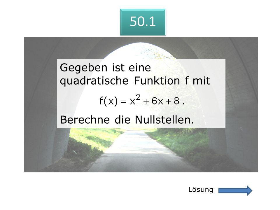 50.1 Gegeben ist eine quadratische Funktion f mit