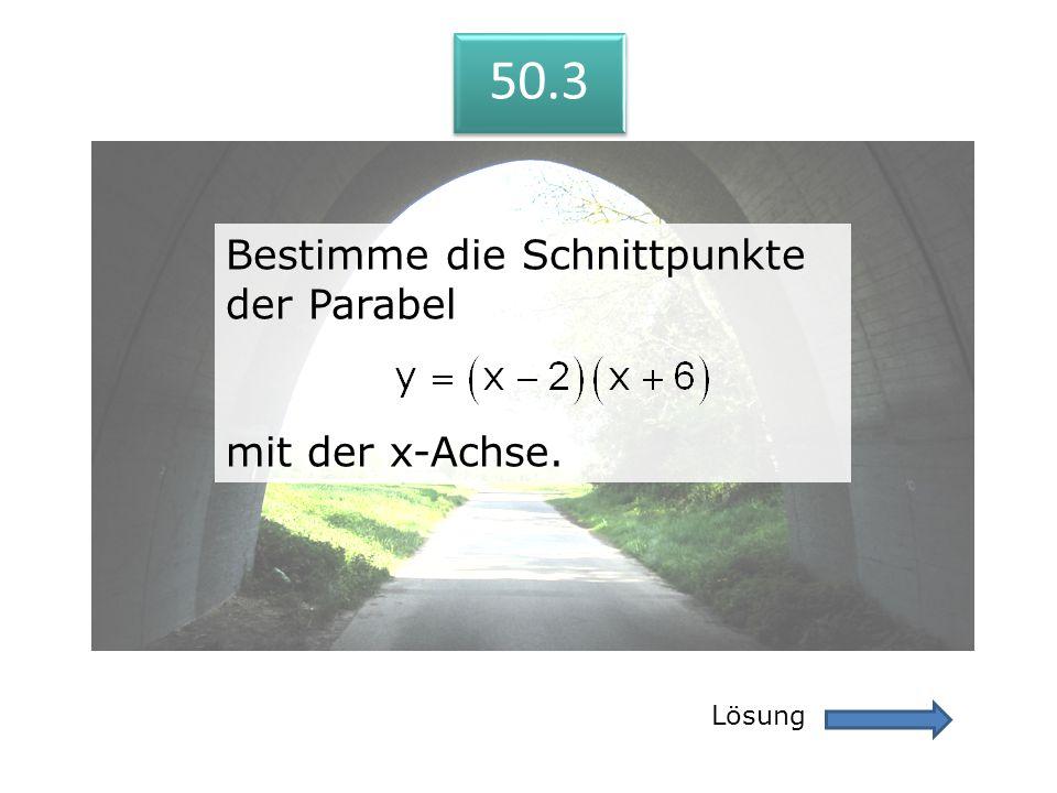 50.3 Bestimme die Schnittpunkte der Parabel mit der x-Achse. Lösung