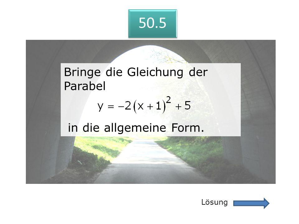 50.5 Bringe die Gleichung der Parabel in die allgemeine Form. Lösung