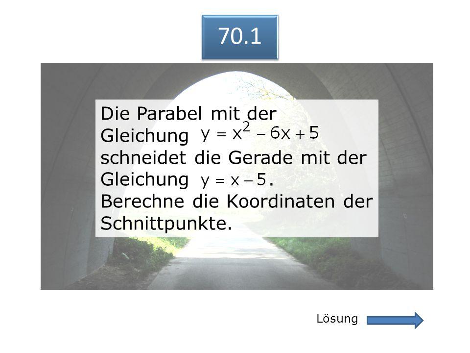 70.1 70.1. Die Parabel mit der Gleichung schneidet die Gerade mit der Gleichung .