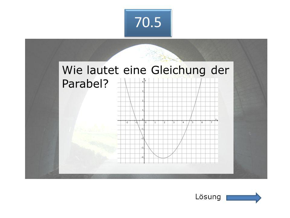 70.5 70.5 Wie lautet eine Gleichung der Parabel Lösung