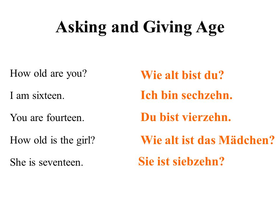 Asking and Giving Age Wie alt bist du Ich bin sechzehn.
