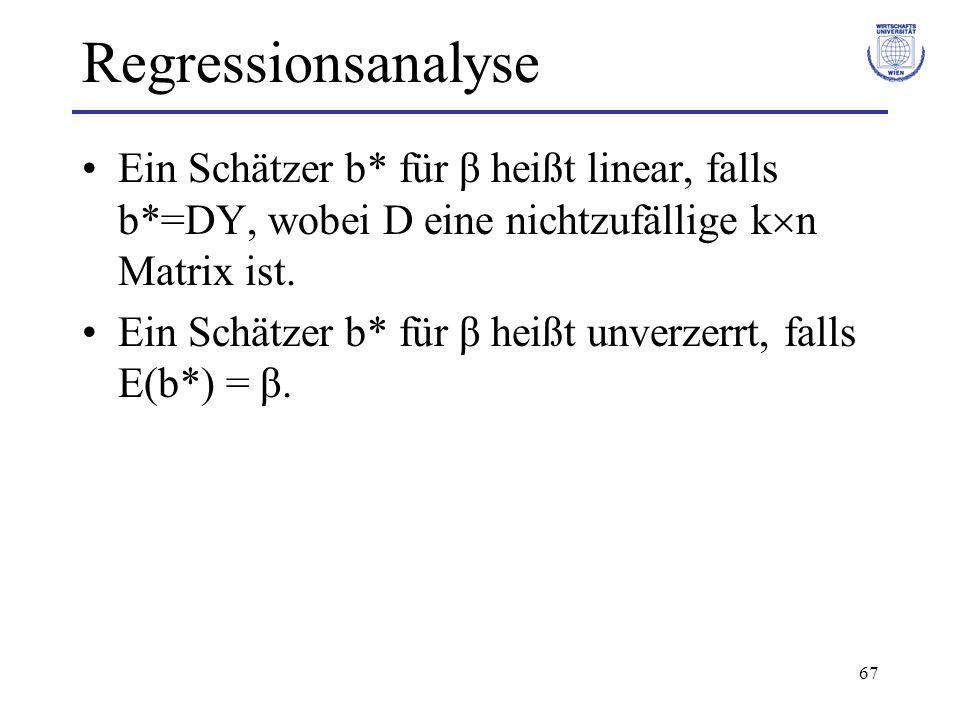 Regressionsanalyse Ein Schätzer b* für β heißt linear, falls b*=DY, wobei D eine nichtzufällige kn Matrix ist.