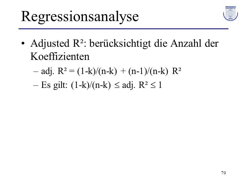 Regressionsanalyse Adjusted R²: berücksichtigt die Anzahl der Koeffizienten. adj. R² = (1-k)/(n-k) + (n-1)/(n-k) R².