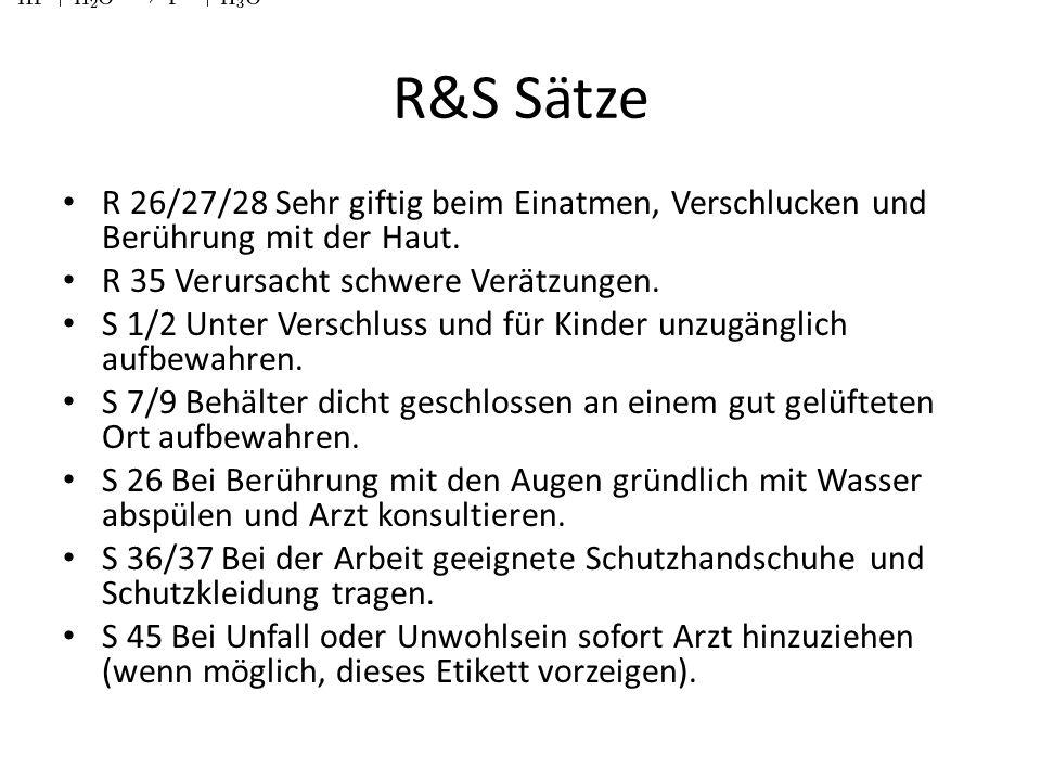 R&S Sätze R 26/27/28 Sehr giftig beim Einatmen, Verschlucken und Berührung mit der Haut. R 35 Verursacht schwere Verätzungen.