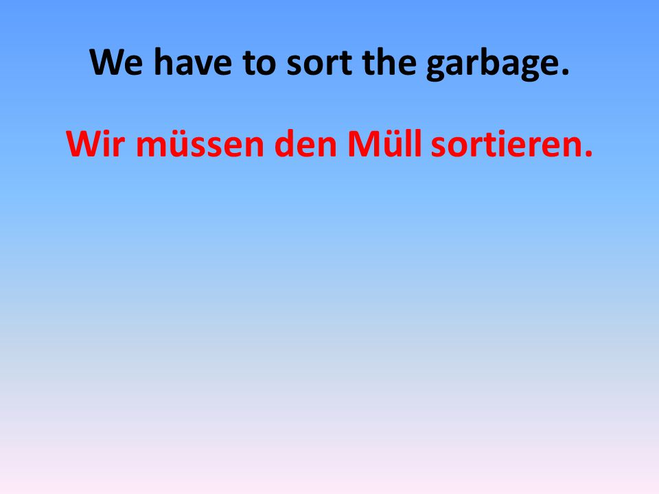 We have to sort the garbage.
