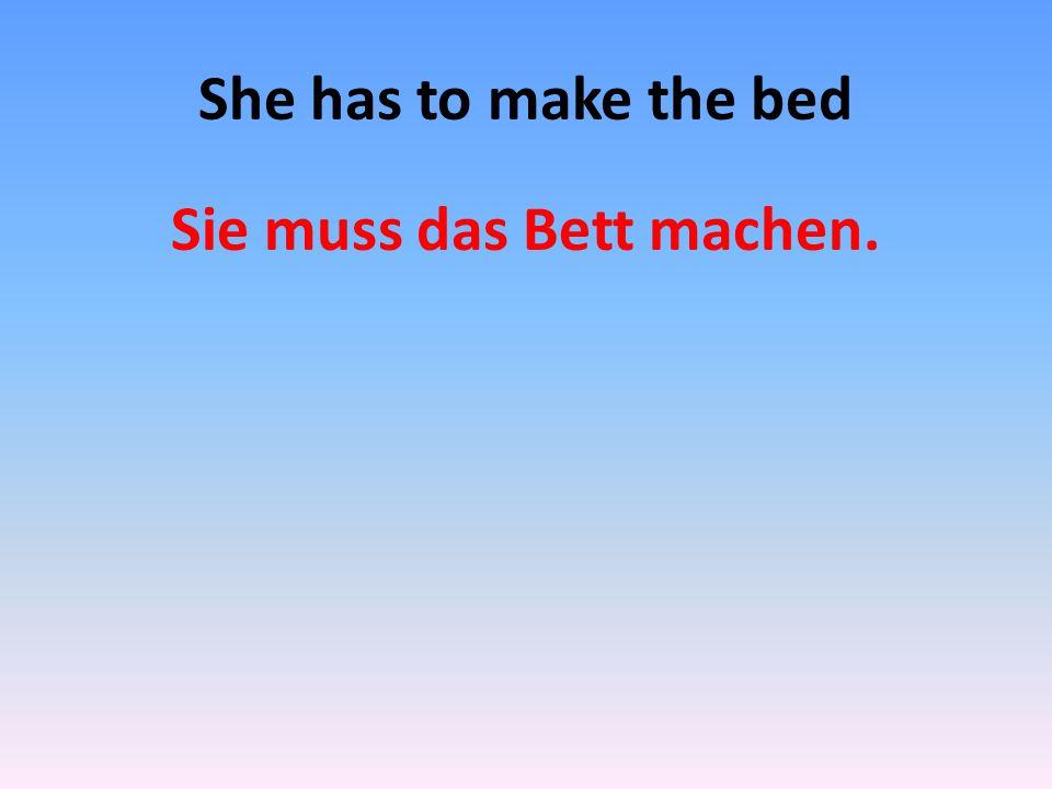 Sie muss das Bett machen.