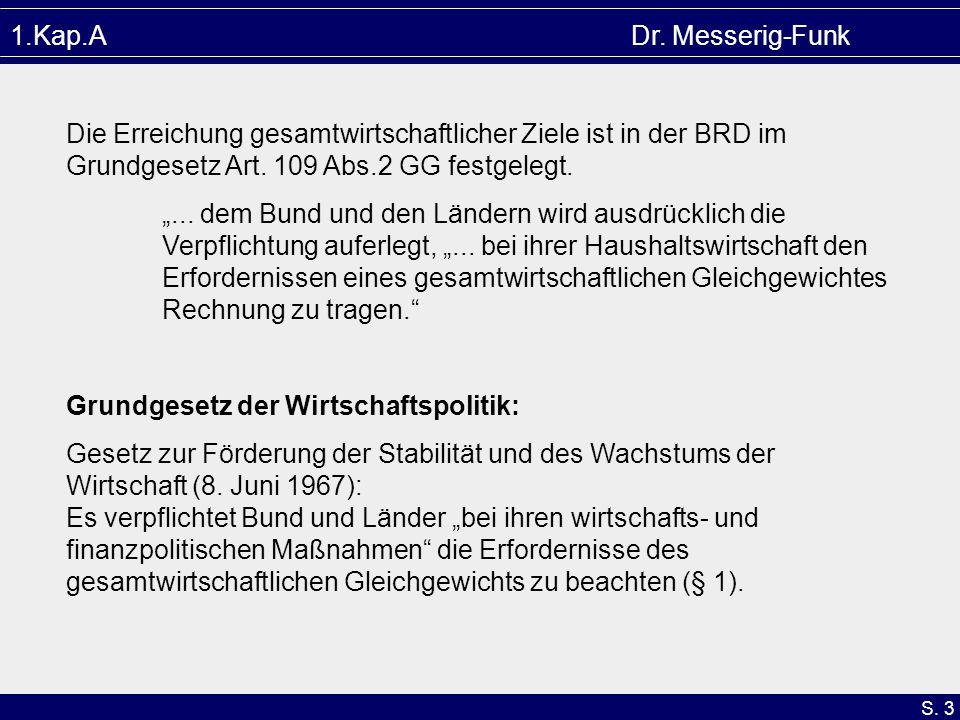 1.Kap.A Dr. Messerig-Funk Die Erreichung gesamtwirtschaftlicher Ziele ist in der BRD im Grundgesetz Art. 109 Abs.2 GG festgelegt.