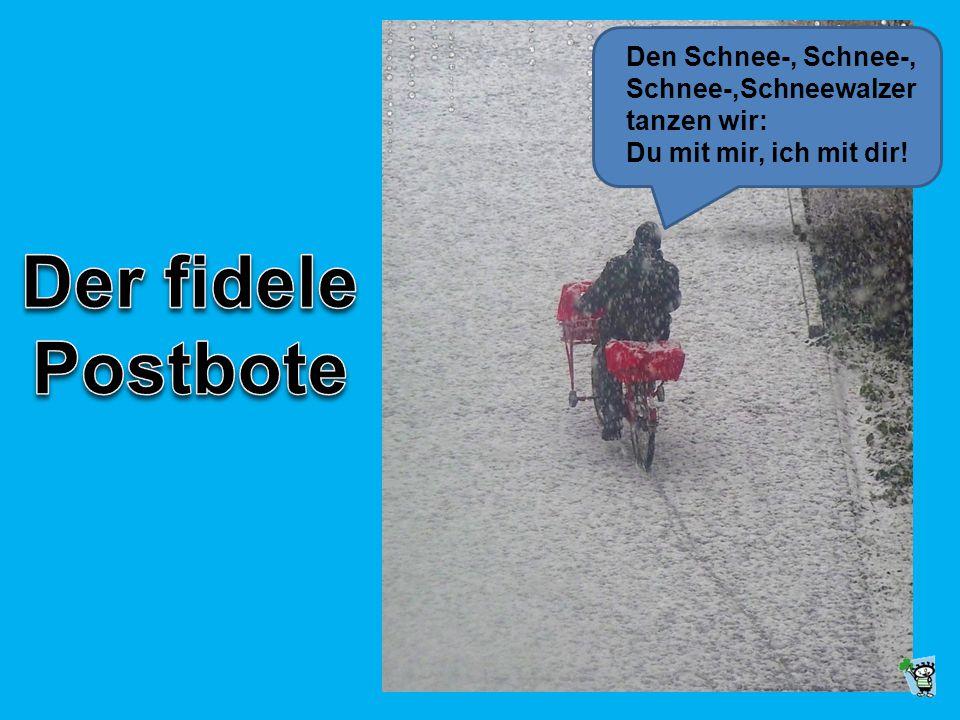 Der fidele Postbote Den Schnee-, Schnee-, Schnee-,Schneewalzer
