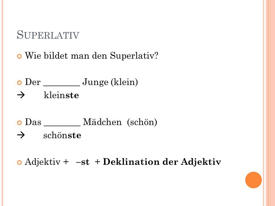 Superlativ Wie bildet man den Superlativ Der ________ Junge (klein)