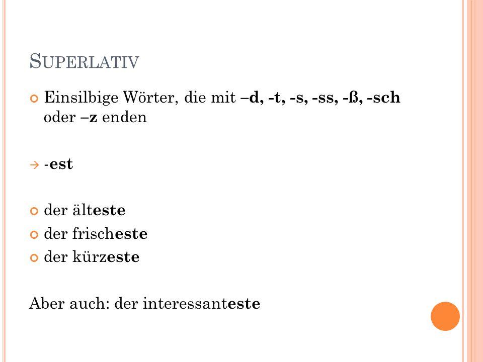 Superlativ Einsilbige Wörter, die mit –d, -t, -s, -ss, -ß, -sch oder –z enden. -est. der älteste.