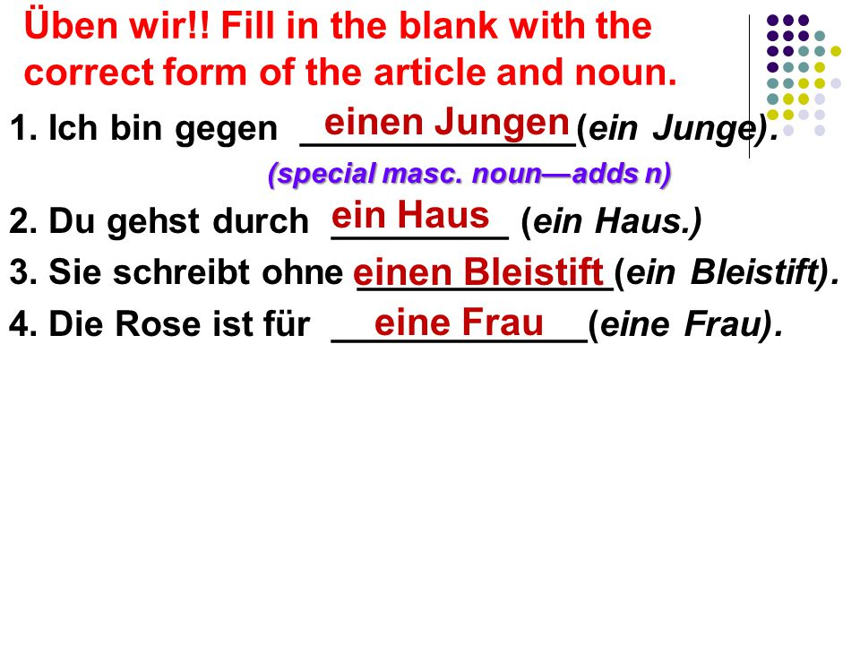 Üben wir!! Fill in the blank with the correct form of the article and noun.