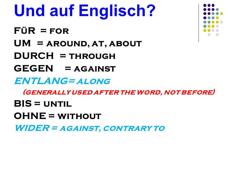 Und auf Englisch FüR = for UM = around, at, about DURCH = through