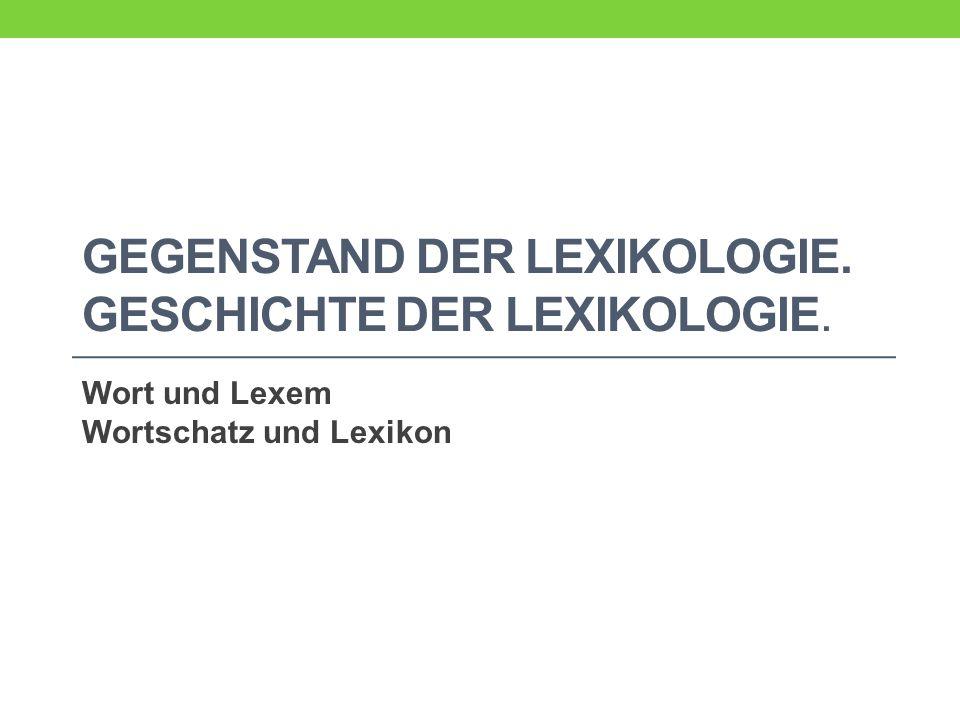 Gegenstand der Lexikologie. Geschichte der Lexikologie.