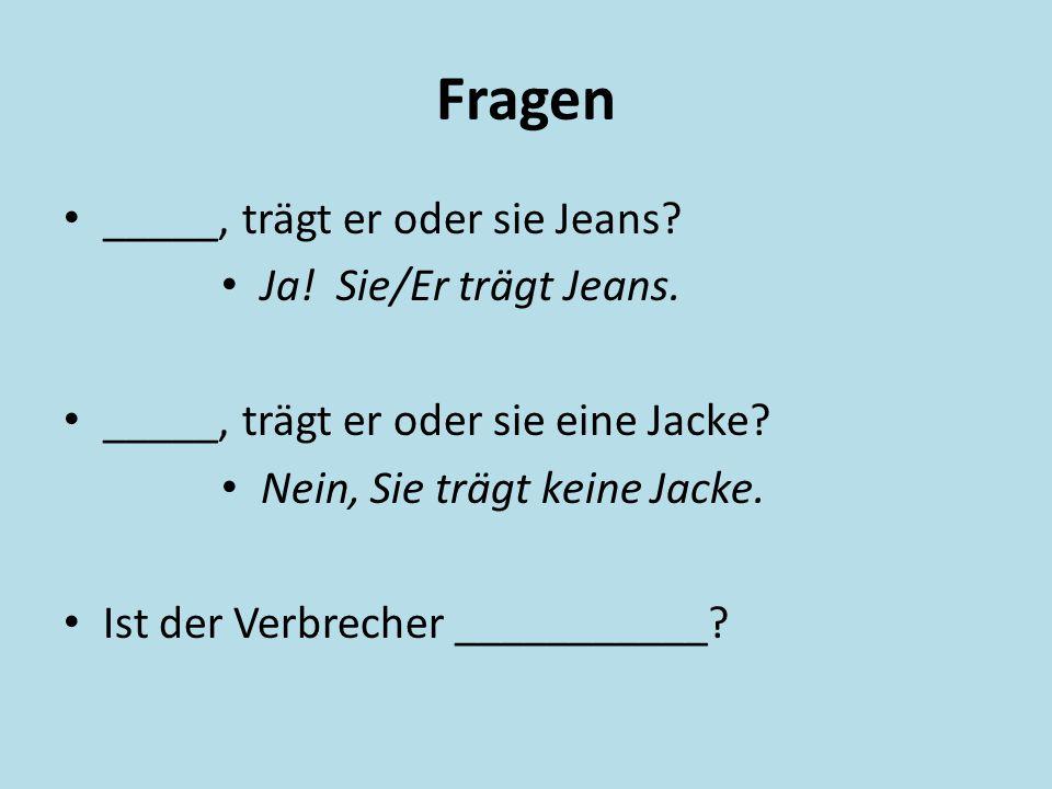 Fragen _____, trägt er oder sie Jeans Ja! Sie/Er trägt Jeans.