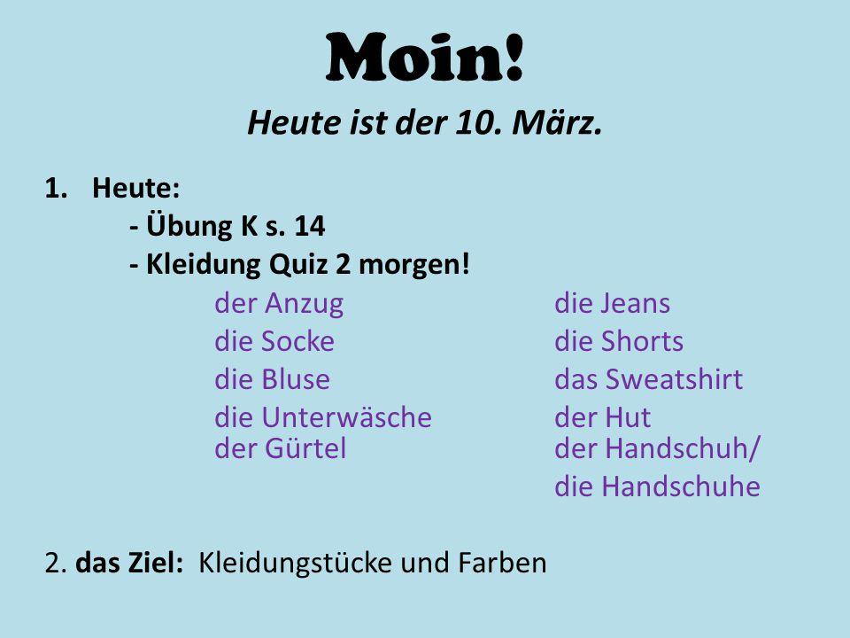 Moin! Heute ist der 10. März. Heute: - Übung K s. 14