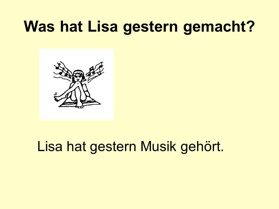 Was hat Lisa gestern gemacht
