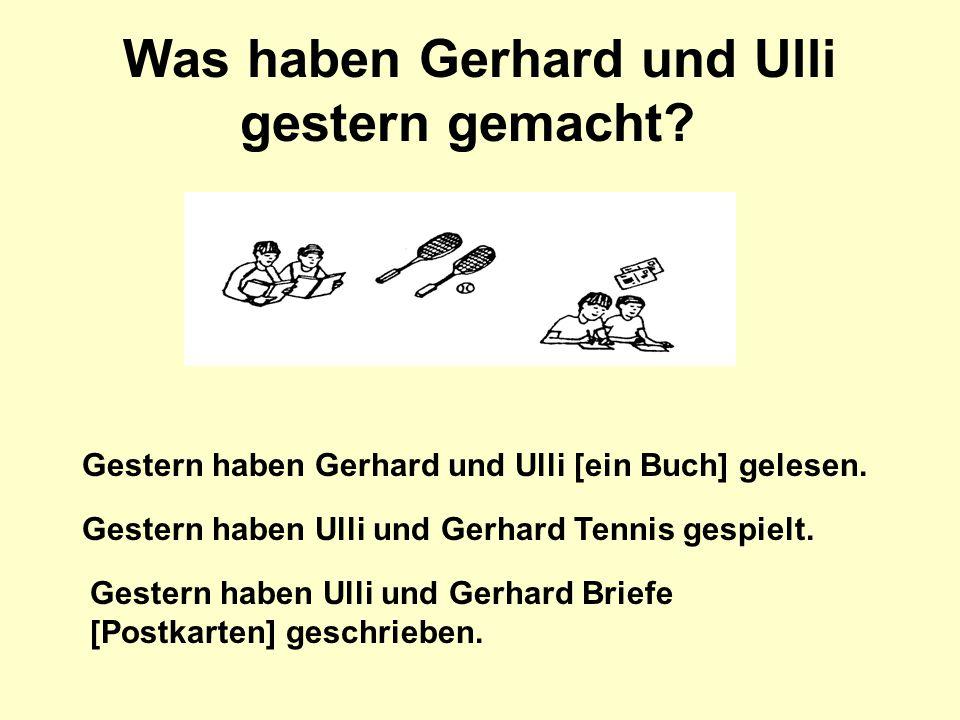 Was haben Gerhard und Ulli gestern gemacht