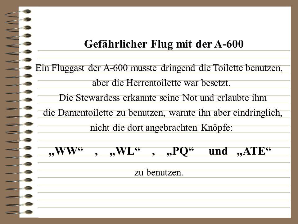 """Gefährlicher Flug mit der A-600 """"WW , """"WL , """"PQ und """"ATE"""