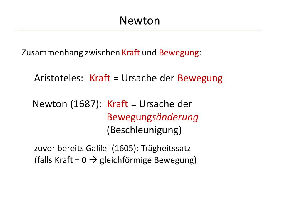 Newton Zusammenhang zwischen Kraft und Bewegung: Aristoteles: Kraft = Ursache der Bewegung.