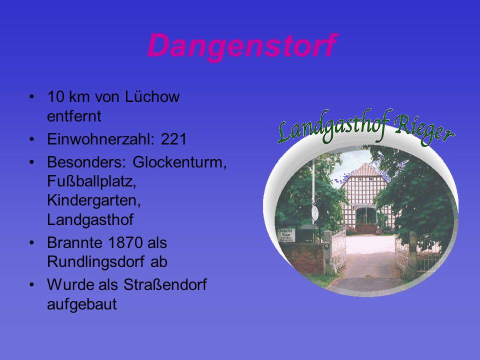 Dangenstorf 10 km von Lüchow entfernt Einwohnerzahl: 221