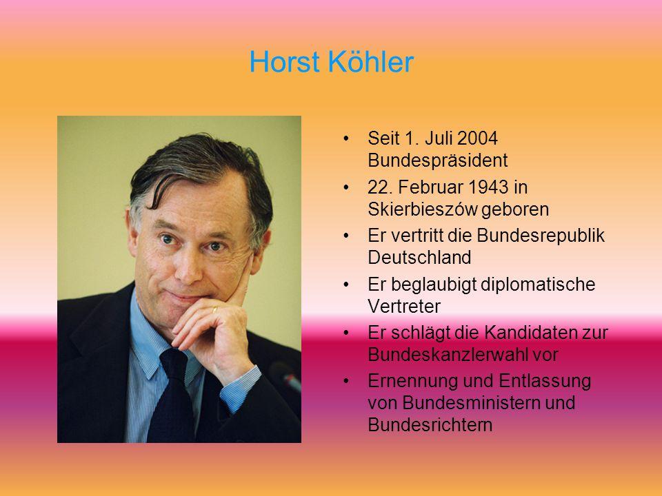 Horst Köhler Seit 1. Juli 2004 Bundespräsident
