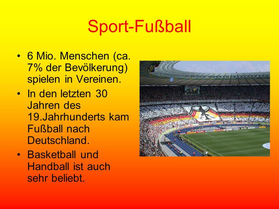 Sport-Fußball 6 Mio. Menschen (ca. 7% der Bevölkerung) spielen in Vereinen.