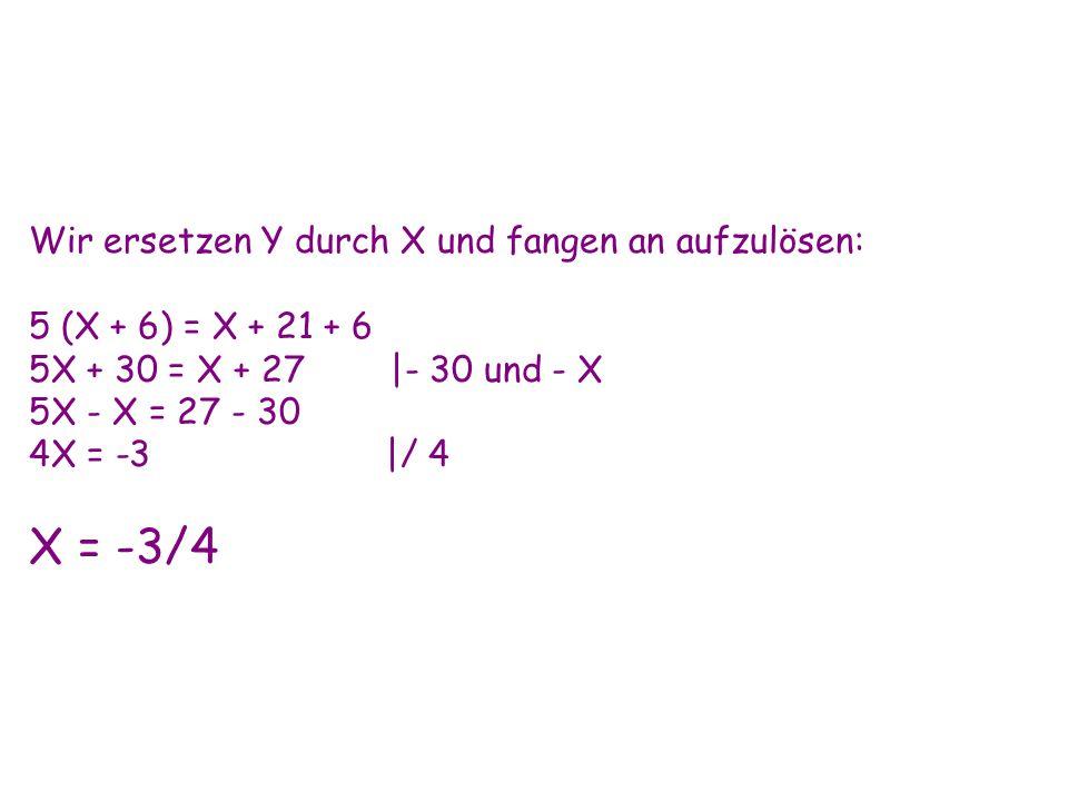 X = -3/4 Wir ersetzen Y durch X und fangen an aufzulösen: