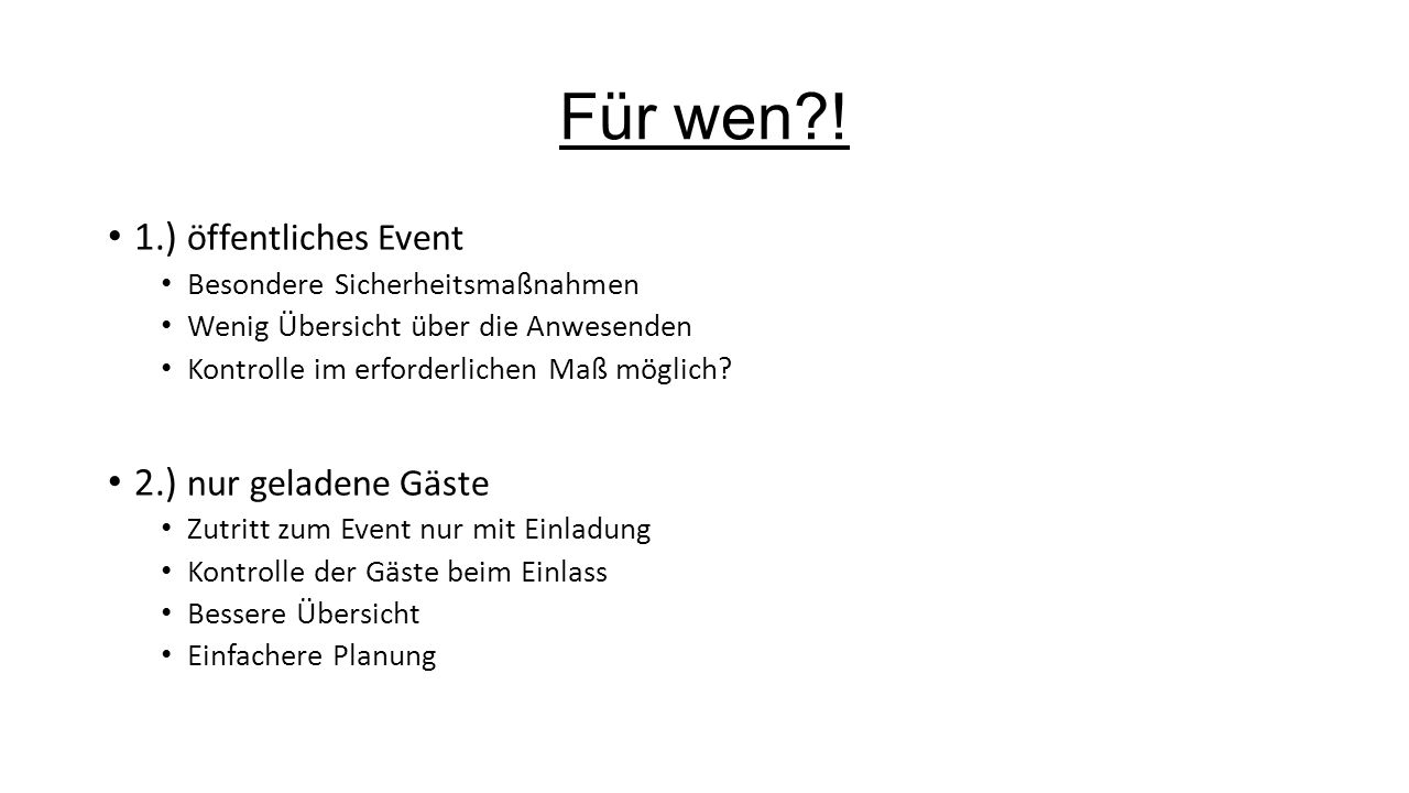 Für wen ! 1.) öffentliches Event 2.) nur geladene Gäste