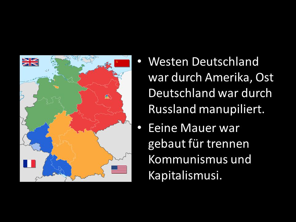Westen Deutschland war durch Amerika, Ost Deutschland war durch Russland manupiliert.