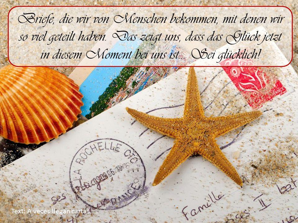 Briefe, die wir von Menschen bekommen, mit denen wir so viel geteilt haben. Das zeigt uns, dass das Glück jetzt in diesem Moment bei uns ist… Sei glücklich!
