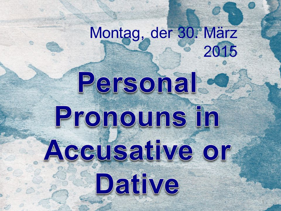Personal Pronouns in Accusative or Dative