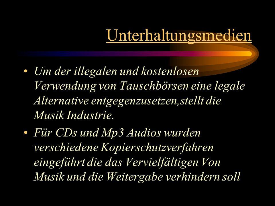 Unterhaltungsmedien Um der illegalen und kostenlosen Verwendung von Tauschbörsen eine legale Alternative entgegenzusetzen,stellt die Musik Industrie.