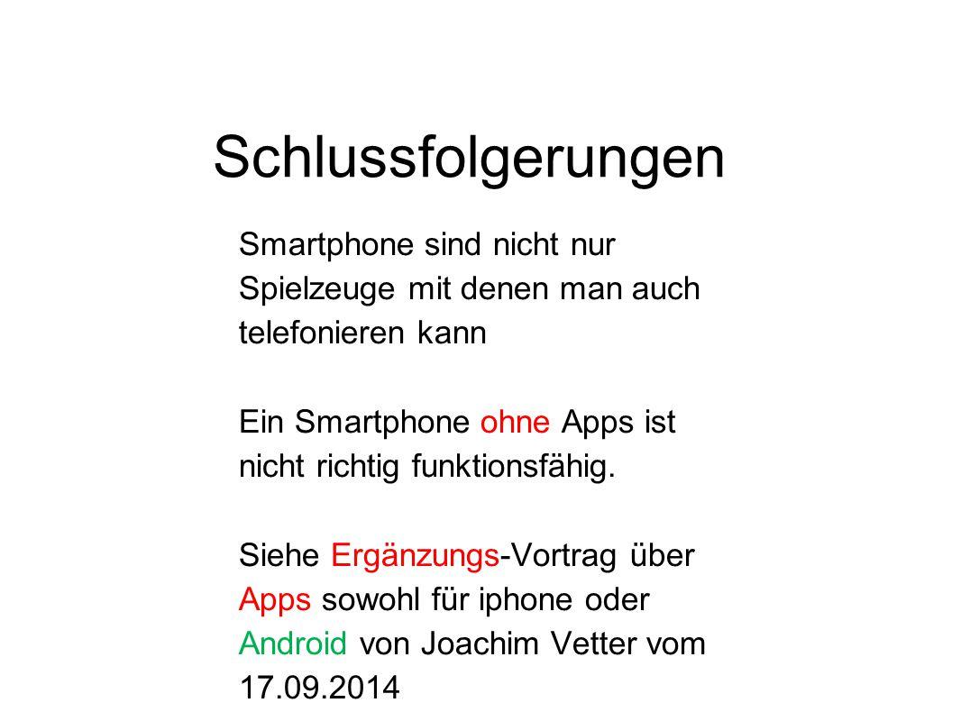 Schlussfolgerungen Smartphone sind nicht nur Spielzeuge mit denen man auch telefonieren kann.