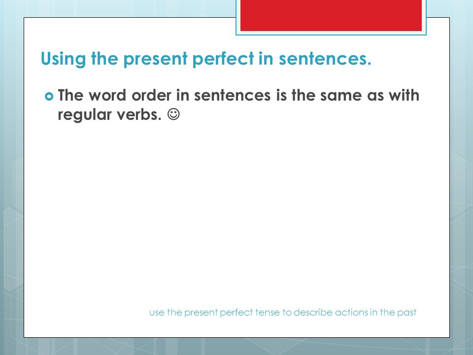 Using the present perfect in sentences.