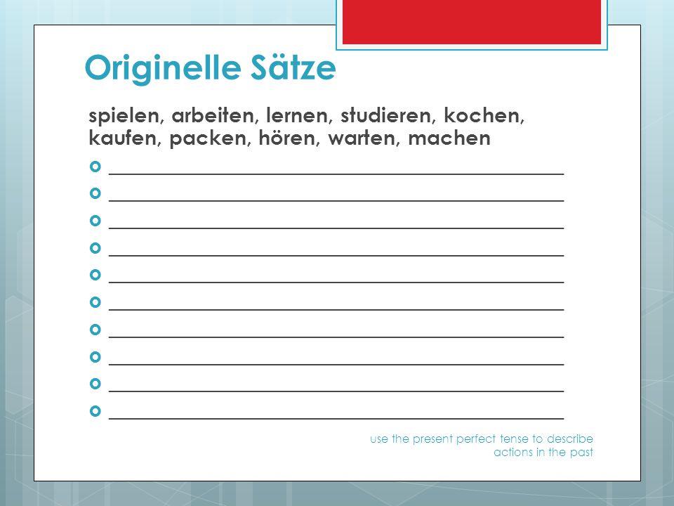 Originelle Sätze spielen, arbeiten, lernen, studieren, kochen, kaufen, packen, hören, warten, machen.