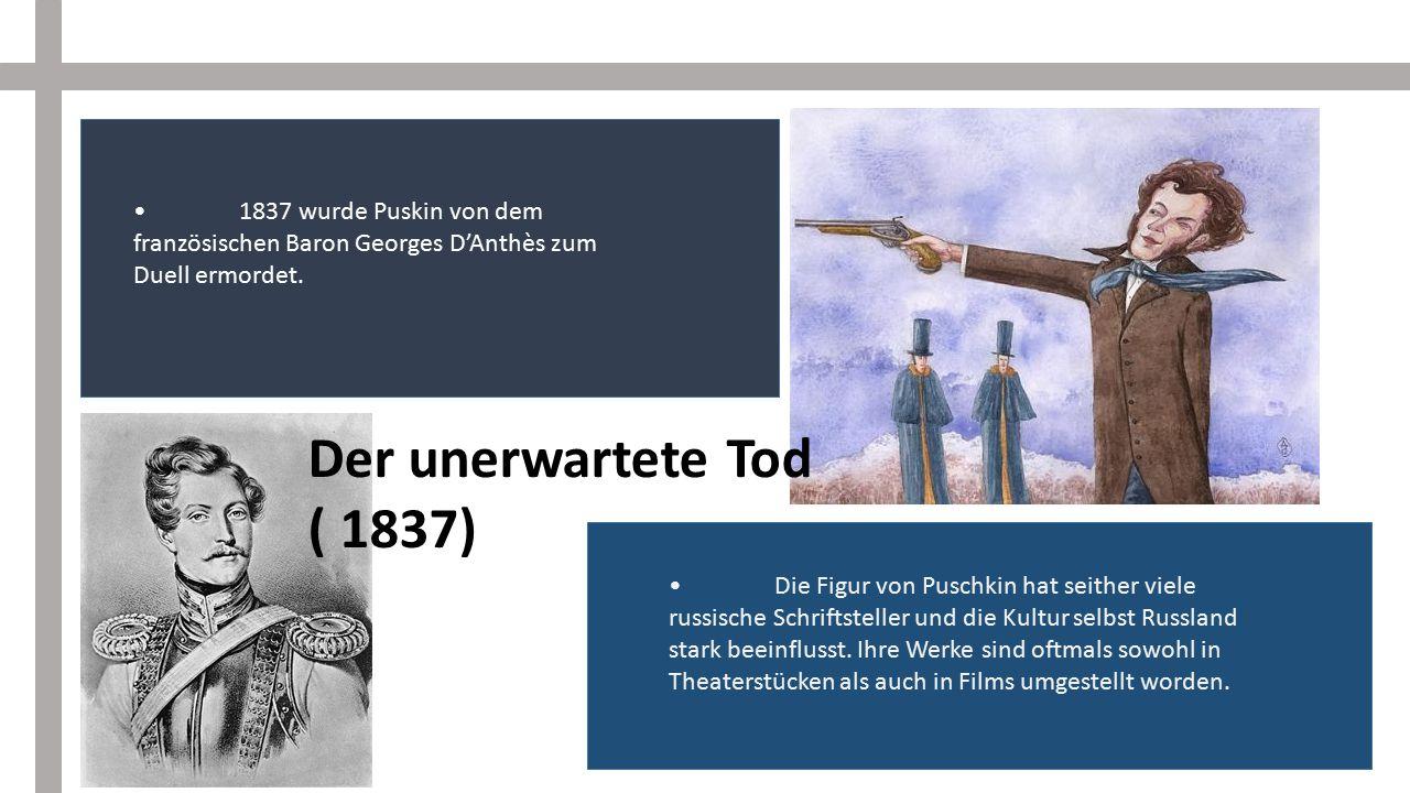 • 1837 wurde Puskin von dem französischen Baron Georges D'Anthès zum Duell ermordet.