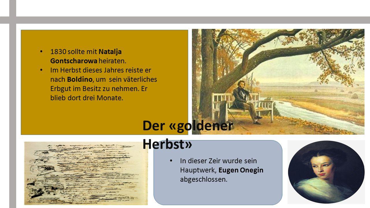 Der «goldener Herbst» 1830 sollte mit Natalja Gontscharowa heiraten.
