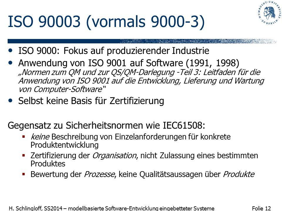 ISO 90003 (vormals 9000-3) ISO 9000: Fokus auf produzierender Industrie.