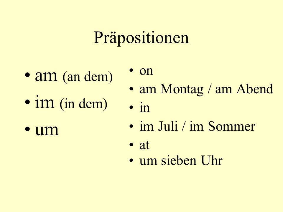 am (an dem) im (in dem) um Präpositionen on am Montag / am Abend in