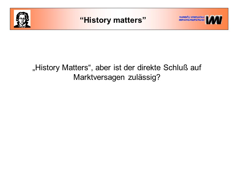 """History matters """"History Matters , aber ist der direkte Schluß auf Marktversagen zulässig"""