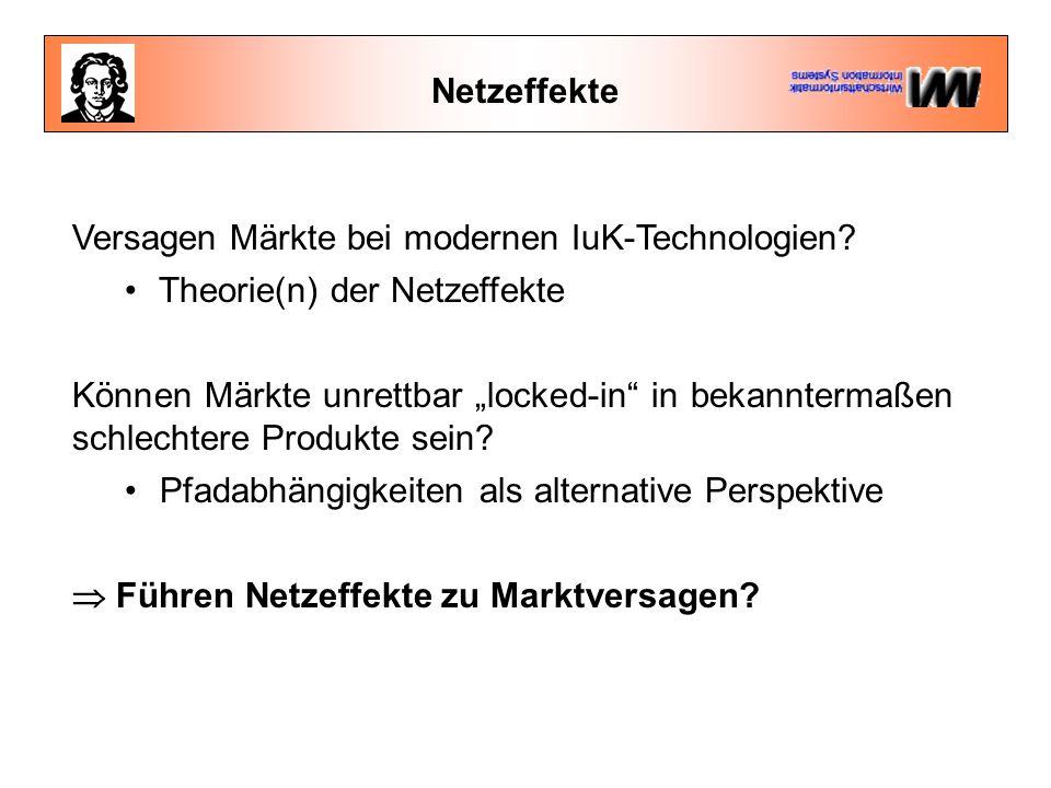 Netzeffekte Versagen Märkte bei modernen IuK-Technologien Theorie(n) der Netzeffekte.