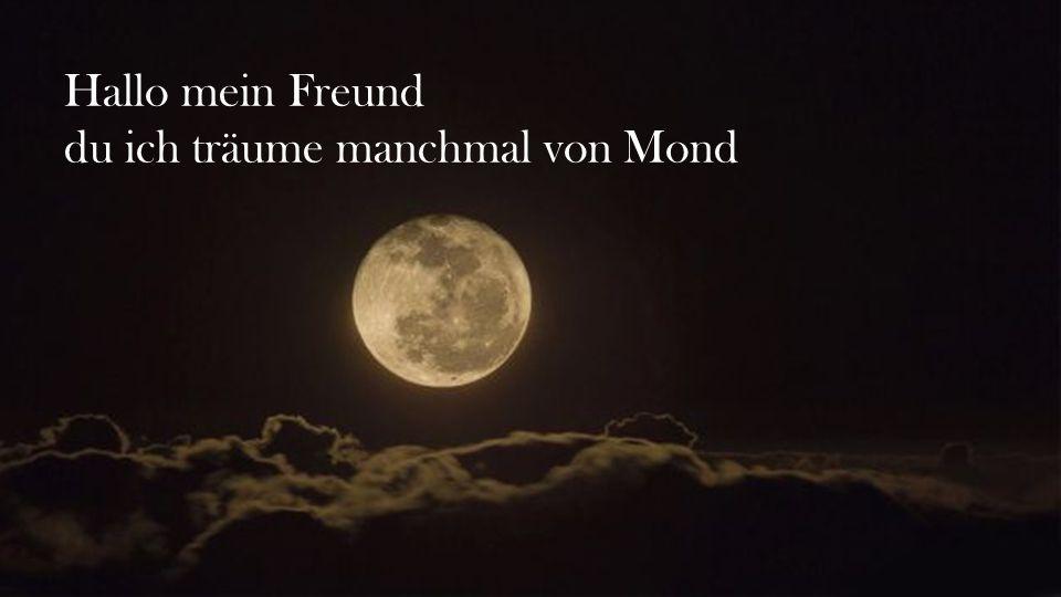 Hallo mein Freund du ich träume manchmal von Mond