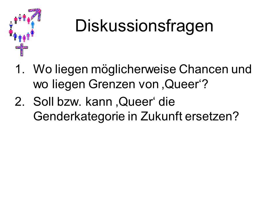 Diskussionsfragen Wo liegen möglicherweise Chancen und wo liegen Grenzen von 'Queer'