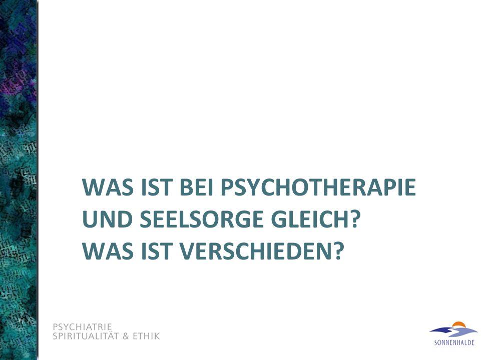 Was ist bei Psychotherapie und Seelsorge gleich Was ist verschieden