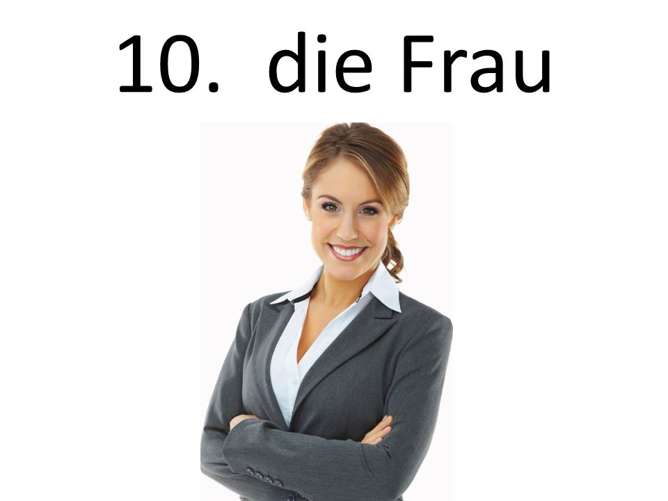 10. die Frau The woman