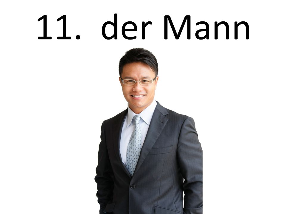 11. der Mann The man